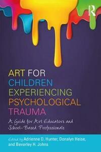 Art for Children Experiencing Psychological Trauma: A Guide for Art Educators and School-Based Professionals - cover