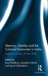 Memory, Identity and the Colonial Encounter in India: Essays in Honour of Peter Robb - cover