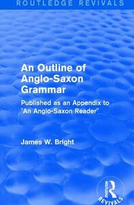 """: An Outline of Anglo-Saxon Grammar (1936): Published as an Appendix to """"An Anglo-Saxon Reader"""" - James W. Bright - cover"""