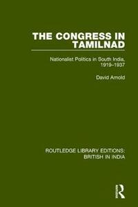 The Congress in Tamilnad: Nationalist Politics in South India, 1919-1937 - David Arnold - cover