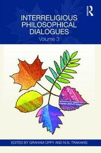 Interreligious Philosophical Dialogues: Volume 3 - Graham Oppy,Nick Trakakis - cover