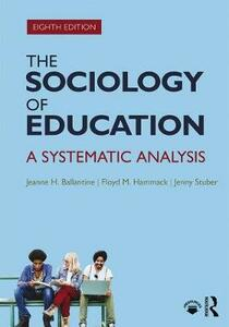 The Sociology of Education: A Systematic Analysis - Jeanne H. Ballantine,Floyd Morgan Hammack,Jenny Stuber - cover