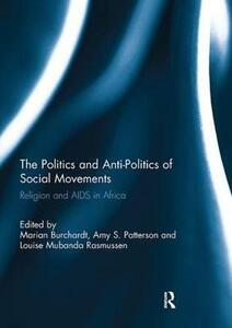 The Politics and Anti-Politics of Social Movements: Religion and AIDS in Africa - cover
