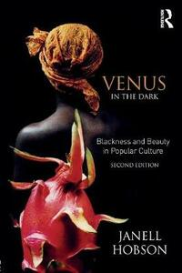 Venus in the Dark: Blackness and Beauty in Popular Culture - Janell Hobson - cover