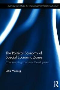 The Political Economy of Special Economic Zones: Concentrating Economic Development - Lotta Moberg - cover