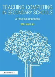 Teaching Computing in Secondary Schools: A Practical Handbook - William Lau - cover