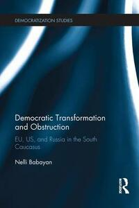 Democratic Transformation and Obstruction: EU, US, and Russia in the South Caucasus - Nelli Babayan - cover