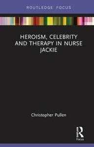 Heroism, Celebrity and Therapy in Nurse Jackie - Christopher Pullen - cover