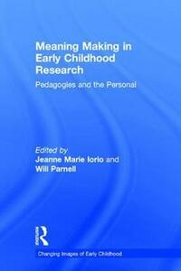 Meaning Making in Early Childhood Research: Pedagogies and the Personal - cover