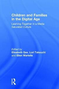 Children and Families in the Digital Age: Learning Together in a Media Saturated Culture - cover