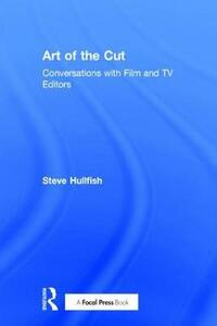 Art of the Cut: Conversations with Film and TV Editors - Steve Hullfish - cover