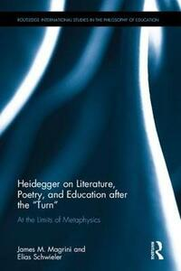 "Heidegger on Literature, Poetry, and Education after the ""Turn"": At the Limits of Metaphysics - James M. Magrini,Elias Schwieler - cover"
