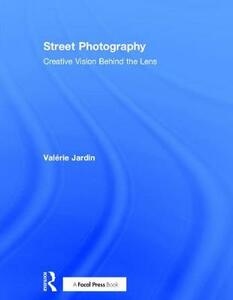 Street Photography: Creative Vision Behind the Lens - Valerie Jardin - cover