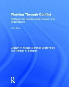 Working Through Conflict: Strategies for Relationships, Groups, and Organizations - Joseph Folger,Marshall Scott Poole,Randall K. Stutman - cover