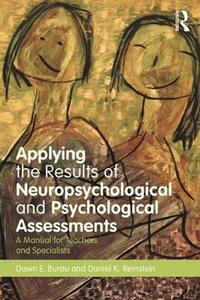 Applying the Results of Neuropsychological and Psychological Assessments: A Manual for Teachers and Specialists - Dawn E. Burau,Daniel K. Reinstein - cover