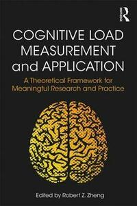 Cognitive Load Measurement and Application: A Theoretical Framework for Meaningful Research and Practice - cover