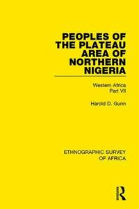 Peoples of the Plateau Area of Northern Nigeria: Western Africa Part VII - Harold D. Gunn - cover