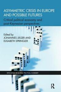 Asymmetric Crisis in Europe and Possible Futures: Critical Political Economy and Post-Keynesian Perspectives - cover