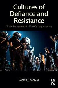 Cultures of Defiance and Resistance: Social Movements in 21st-Century America - Scott McNall - cover