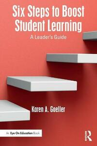 Six Steps to Boost Student Learning: A Leader's Guide - Karen Goeller - cover