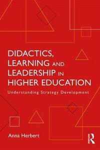 Didactics, Learning and Leadership in Higher Education: Understanding Strategy Development - Anna Herbert - cover