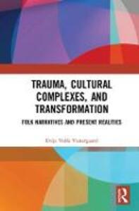 Trauma, Cultural Complexes, and Transformation: Folk Narratives and Present Realities - Evija Volfa Vestergaard - cover
