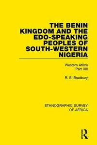 The Benin Kingdom and the Edo-Speaking Peoples of South-Western Nigeria: Western Africa Part XIII - R. E. Bradbury - cover