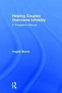 Helping Couples Overcome Infidelity: A Therapist's Manual - Angela Skurtu - cover