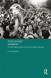 Post-Soviet Armenia: The New National Elite and the New National Narrative - Irina Ghaplanyan - cover