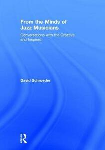 From the Minds of Jazz Musicians: Conversations with the Creative and Inspired - David Schroeder - cover
