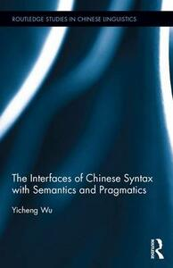 The Interfaces of Chinese Syntax with Semantics and Pragmatics - Yicheng Wu - cover