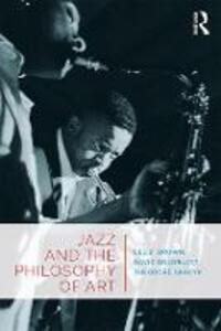 Jazz and the Philosophy of Art - Lee B. Brown,David Goldblatt,Theodore Gracyk - cover