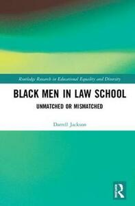 Black Men in Law School: Unmatched or Mismatched - Darrell D. Jackson - cover