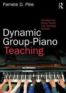 Dynamic Group-Piano Teaching: Transforming Group Theory into Teaching Practice - Pamela Pike - cover