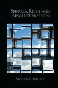 Spinoza, Right and Absolute Freedom - Stephen Connelly - cover