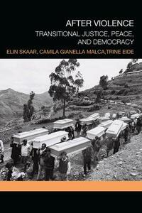 After Violence: Transitional Justice, Peace, and Democracy - Elin Skaar,Camila Gianella Malca,Trine Eide - cover