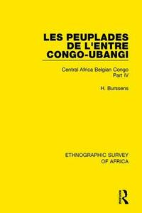 Les Peuplades de L'Entre Congo-Ubangi (Ngbandi, Ngbaka, Mbandja, Ngombe et Gens D'Eau): Central Africa Belgian Congo Part IV - H. Burssens - cover