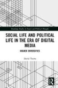 Social Life and Political Life in the Era of Digital Media: Higher Diversities - David Toews - cover