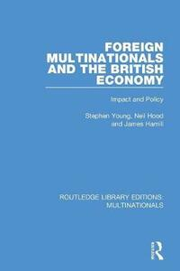 Foreign Multinationals and the British Economy: Impact and Policy - Stephen Young,Neil Hood,Jim Hamill - cover