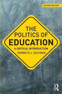 The Politics of Education: A Critical Introduction - Kenneth J. Saltman - cover
