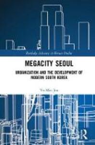 Megacity Seoul: Urbanization and the Development of Modern South Korea - Yu-Min Joo - cover