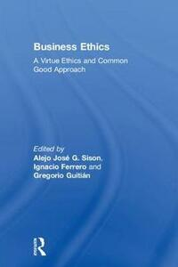 Business Ethics: A Virtue Ethics and Common Good Approach - cover