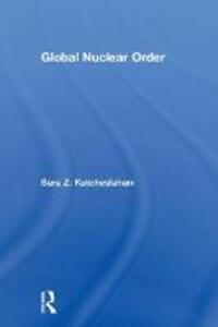 Global Nuclear Order - Sara Z. Kutchesfahani - cover