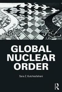 Global Nuclear Order - Sara Z. Kutchesfahani - cover