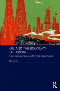 Oil and the Economy of Russia: From the Late-Tsarist to the Post-Soviet Period - Nat Moser - cover