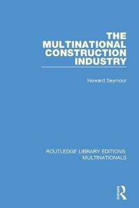 The Multinational Construction Industry - Howard Seymour - cover