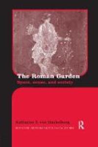 The Roman Garden: Space, Sense, and Society - Katharine T. von Stackelberg - cover