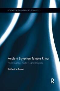 Ancient Egyptian Temple Ritual: Performance, Patterns, and Practice - Katherine Eaton - cover