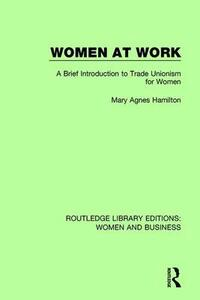 Women at Work: A Brief Introduction to Trade Unionism for Women - Mary Agnes Hamilton - cover