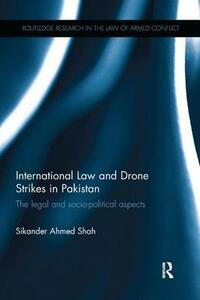International Law and Drone Strikes in Pakistan: The Legal and Socio-political Aspects - Sikander Ahmed Shah - cover